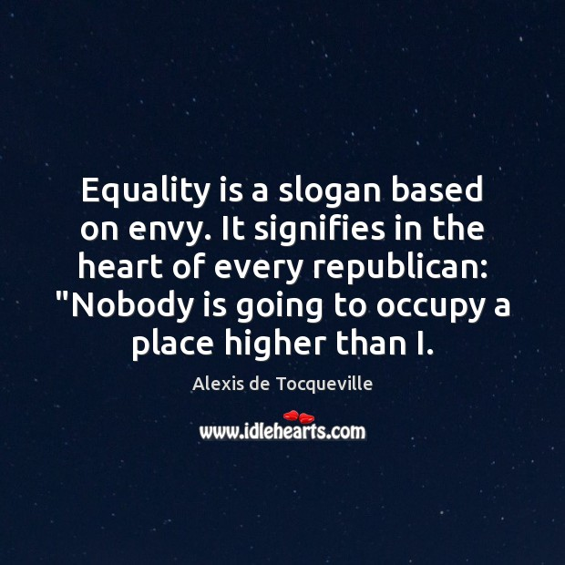 Equality is a slogan based on envy. It signifies in the heart Equality Quotes Image