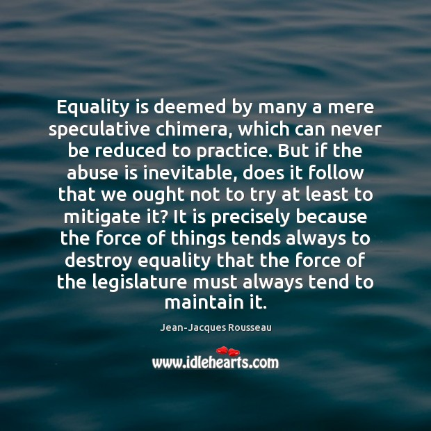 Equality is deemed by many a mere speculative chimera, which can never Equality Quotes Image