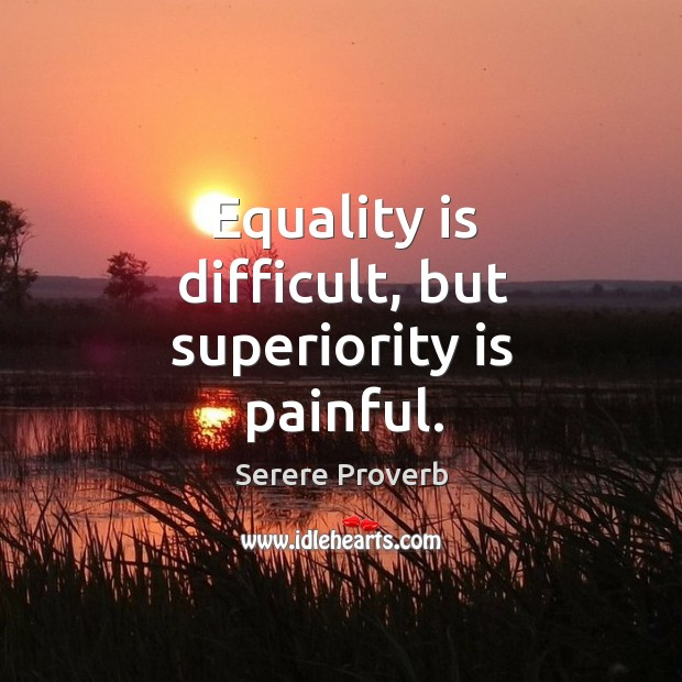 Image, Equality is difficult, but superiority is painful.