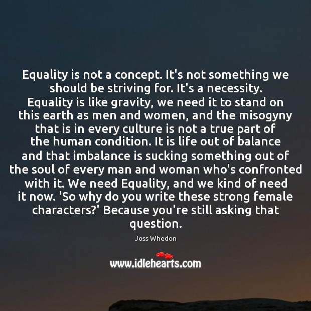 Equality is not a concept. It's not something we should be striving Joss Whedon Picture Quote