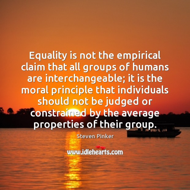 Equality is not the empirical claim that all groups of humans are Equality Quotes Image
