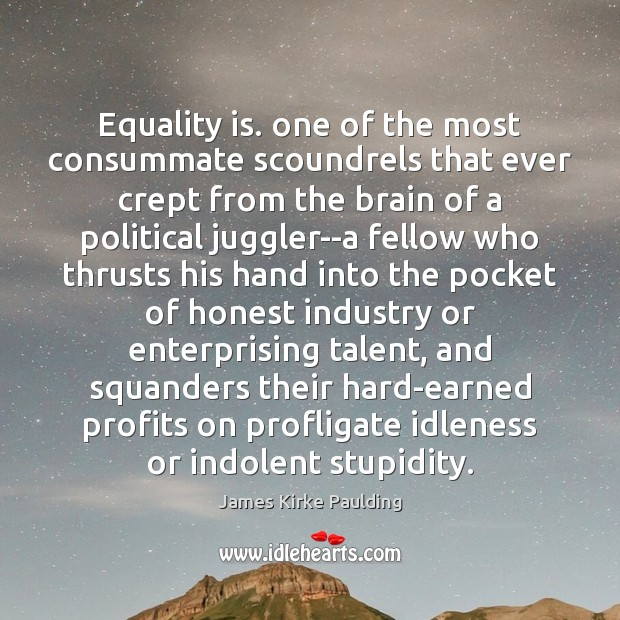 Equality is. one of the most consummate scoundrels that ever crept from Equality Quotes Image