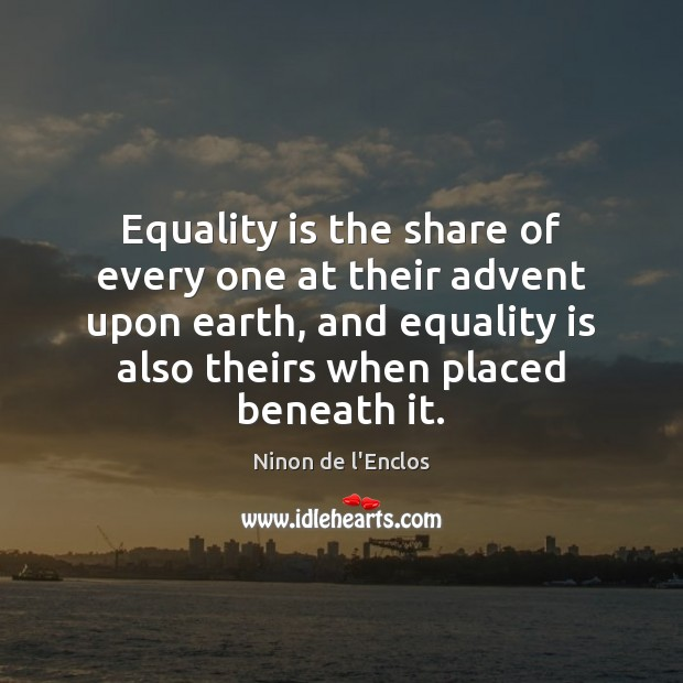 Equality is the share of every one at their advent upon earth, Equality Quotes Image