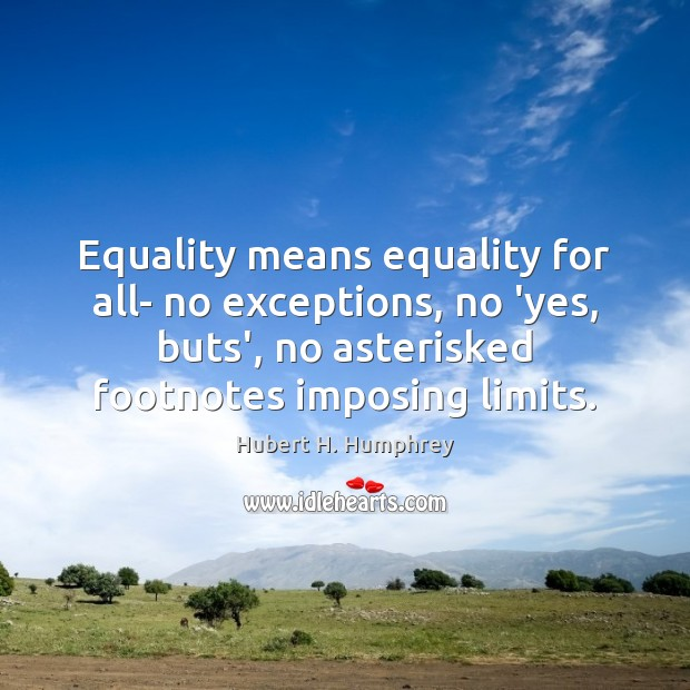Equality means equality for all- no exceptions, no 'yes, buts', no asterisked Image