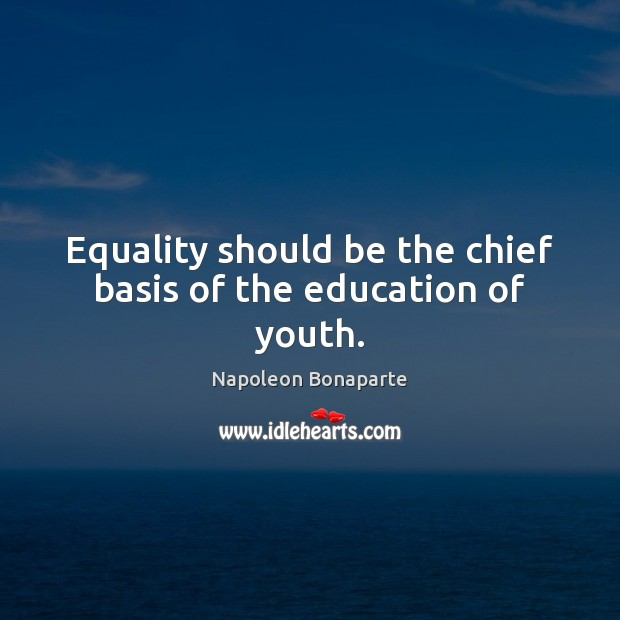 Equality should be the chief basis of the education of youth. Image