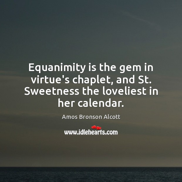 Image, Equanimity is the gem in virtue's chaplet, and St. Sweetness the loveliest