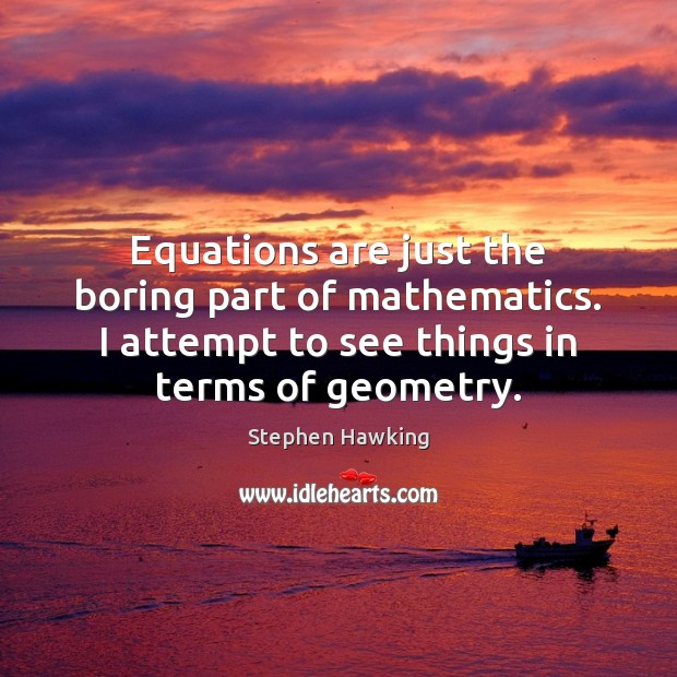 Equations are just the boring part of mathematics. I attempt to see Image