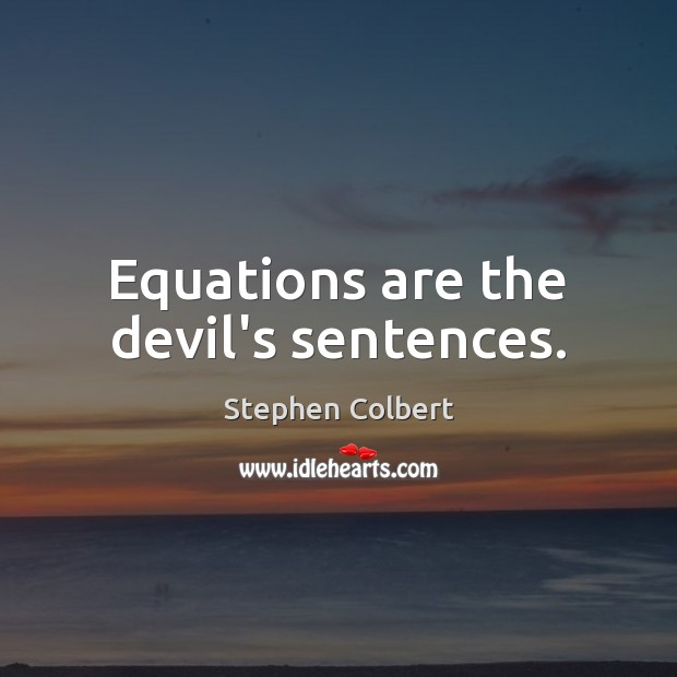 Equations are the devil's sentences. Stephen Colbert Picture Quote
