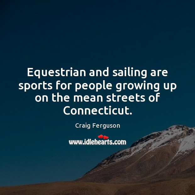 Equestrian and sailing are sports for people growing up on the mean Sports Quotes Image
