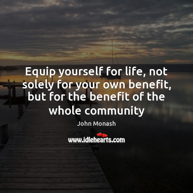 Equip yourself for life, not solely for your own benefit, but for Image
