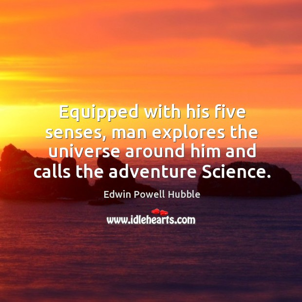 Equipped with his five senses, man explores the universe around him and calls the adventure science. Image