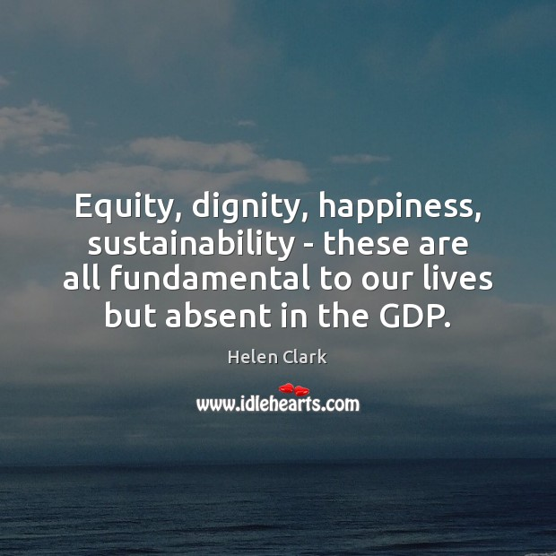 Equity, dignity, happiness, sustainability – these are all fundamental to our lives Image