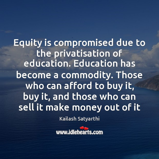Equity is compromised due to the privatisation of education. Education has become Image