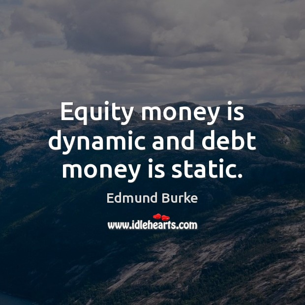 Image, Equity money is dynamic and debt money is static.