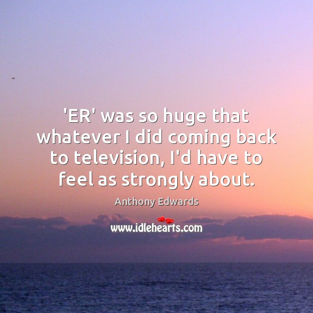 Image, 'ER' was so huge that whatever I did coming back to television,
