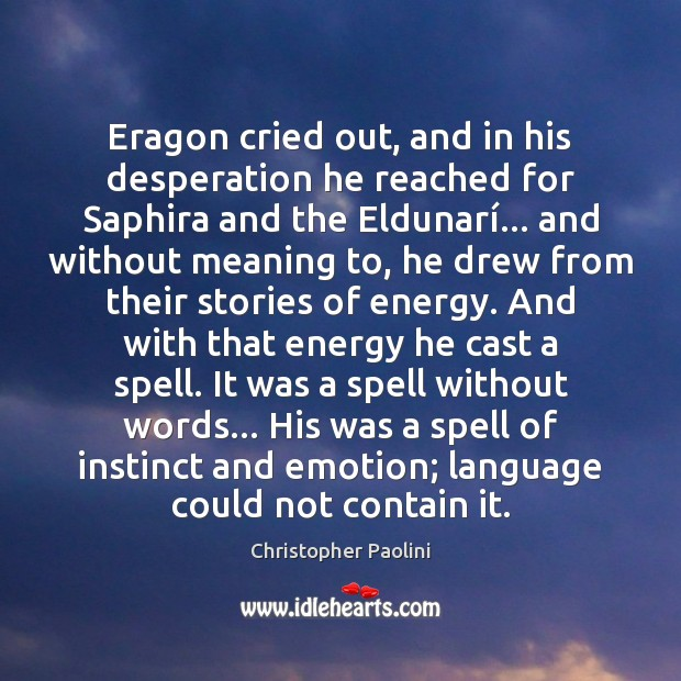 Eragon cried out, and in his desperation he reached for Saphira and Emotion Quotes Image
