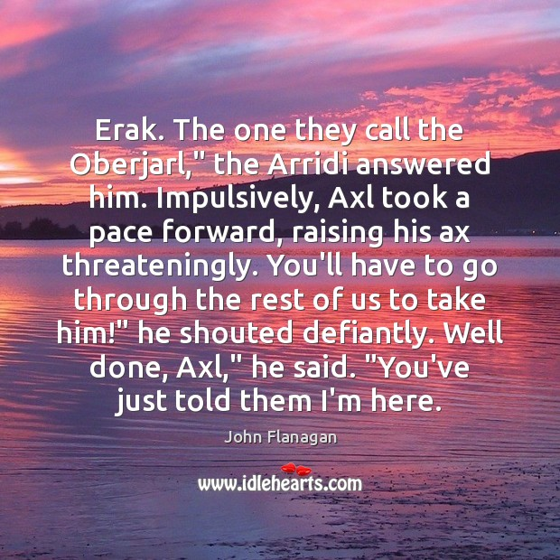 "Image, Erak. The one they call the Oberjarl,"" the Arridi answered him. Impulsively,"