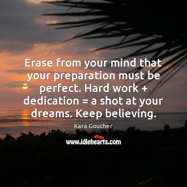 Image, Erase from your mind that your preparation must be perfect. Hard work +