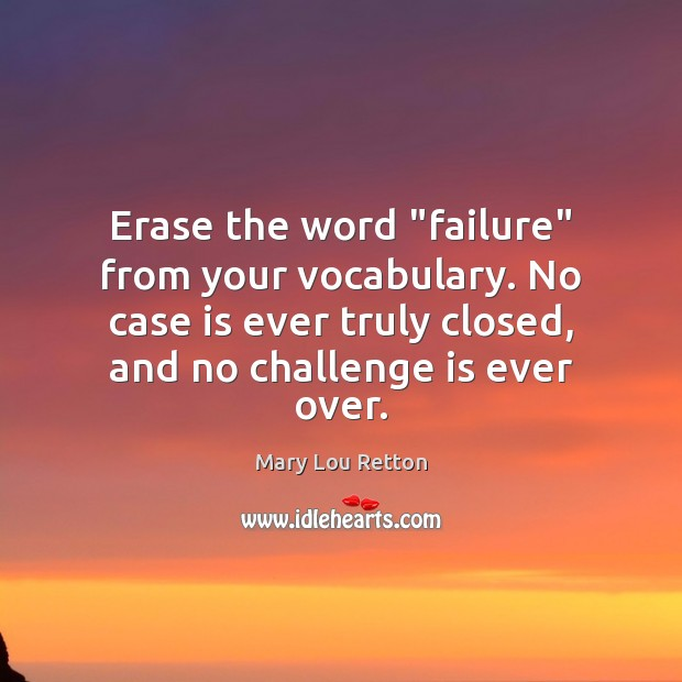 """Image, Erase the word """"failure"""" from your vocabulary. No case is ever truly"""