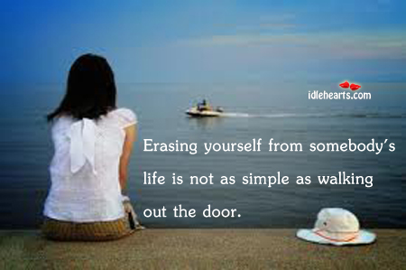 Erasing yourself from somebody's life is not Image