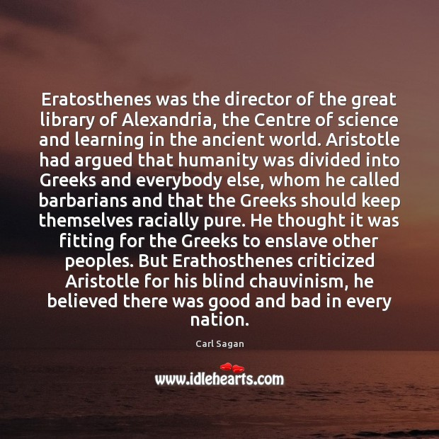 Eratosthenes was the director of the great library of Alexandria, the Centre Carl Sagan Picture Quote
