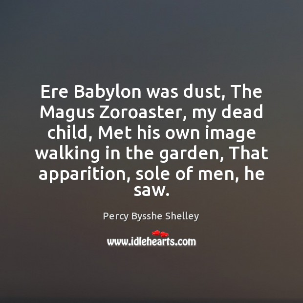 Image, Ere Babylon was dust, The Magus Zoroaster, my dead child, Met his