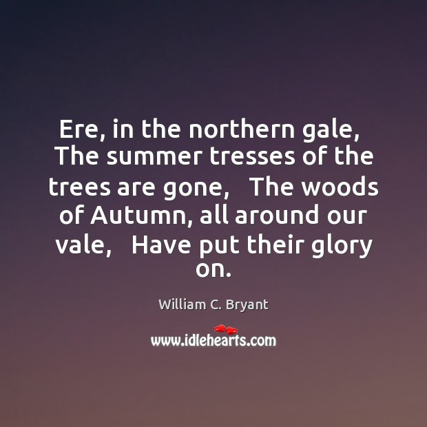 Ere, in the northern gale,  The summer tresses of the trees are Summer Quotes Image