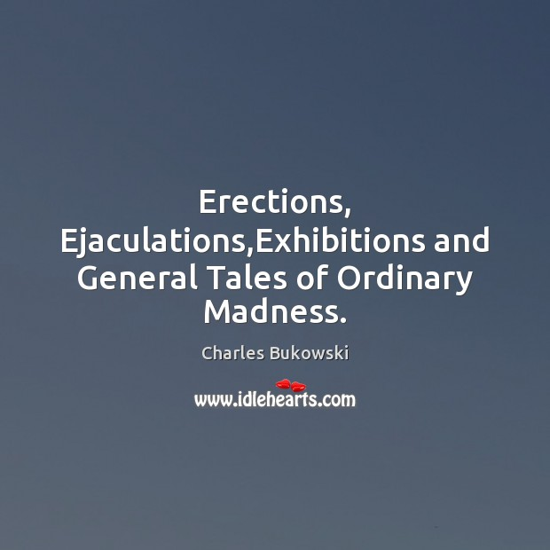 Erections, Ejaculations,Exhibitions and General Tales of Ordinary Madness. Image