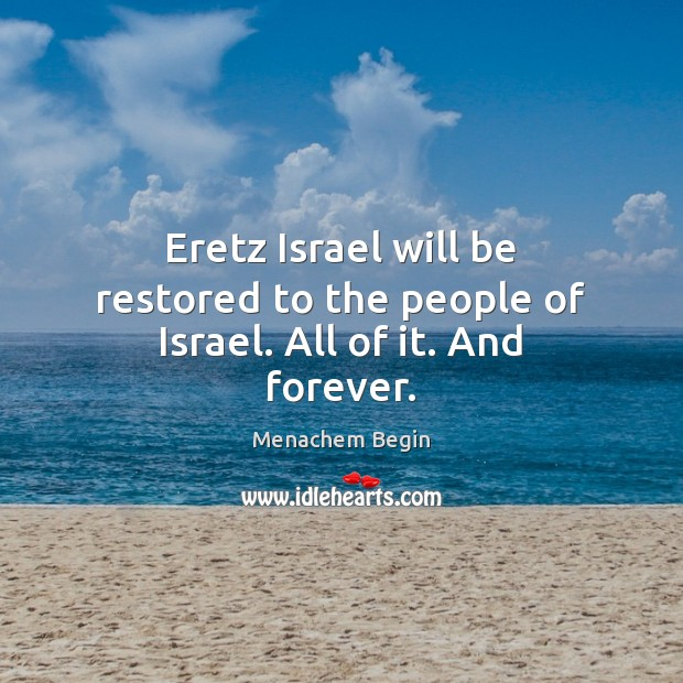 Eretz Israel will be restored to the people of Israel. All of it. And forever. Image