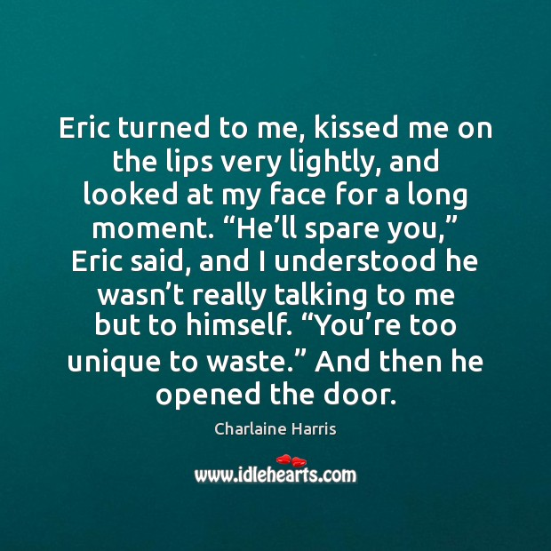 Eric turned to me, kissed me on the lips very lightly, and Charlaine Harris Picture Quote