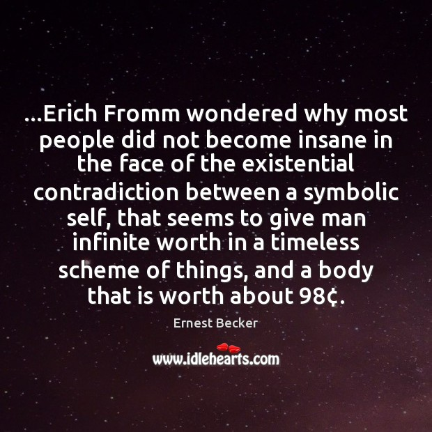 …Erich Fromm wondered why most people did not become insane in the Image
