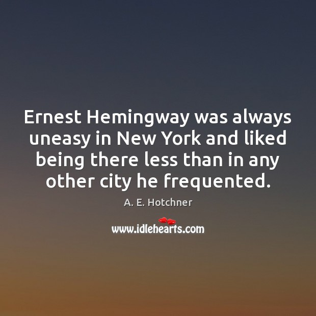 Ernest Hemingway was always uneasy in New York and liked being there Image