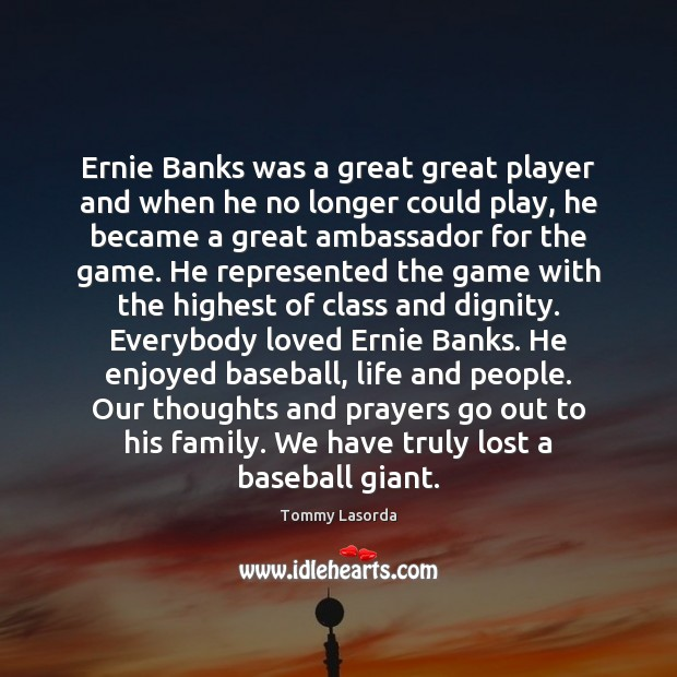 Ernie Banks was a great great player and when he no longer Image