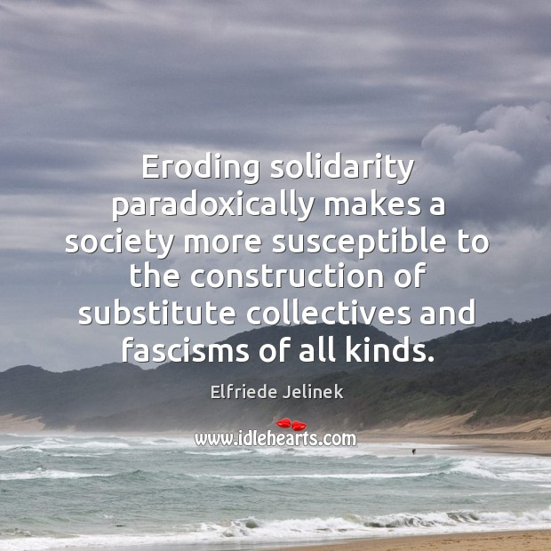 Eroding solidarity paradoxically makes a society more susceptible to the construction Image