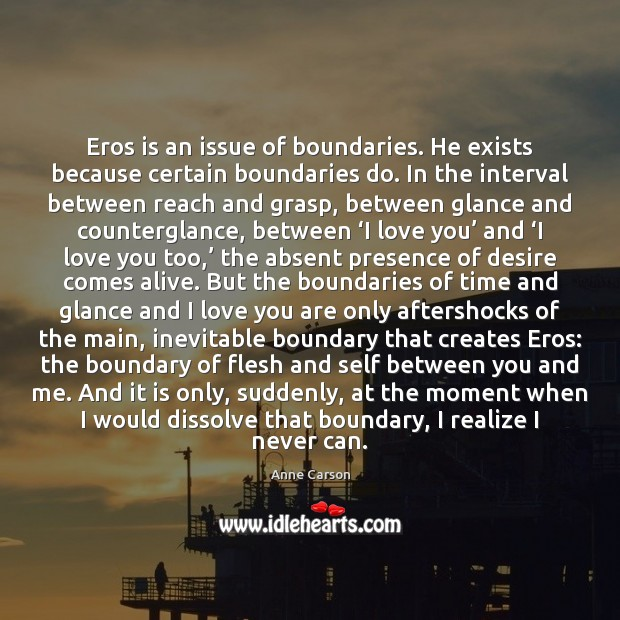 Image, Eros is an issue of boundaries. He exists because certain boundaries do.