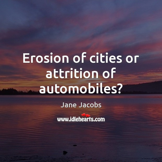 Image, Erosion of cities or attrition of automobiles?