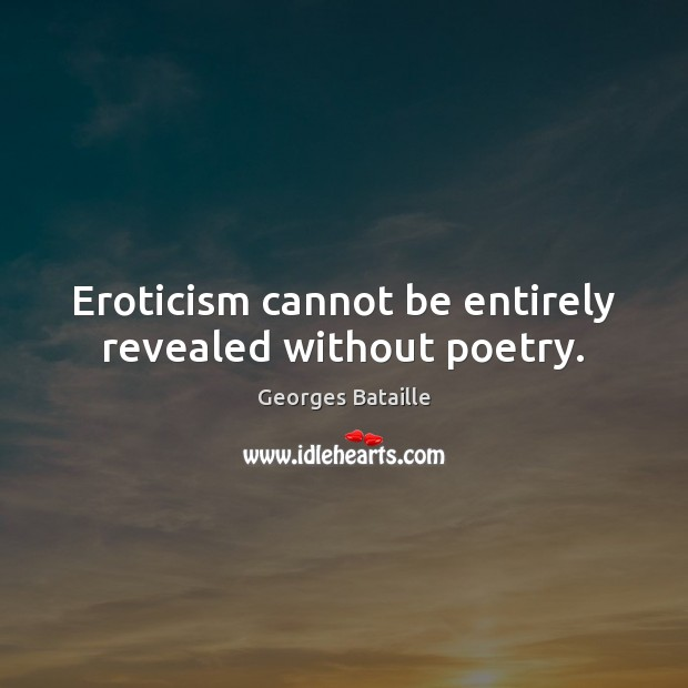 Image, Eroticism cannot be entirely revealed without poetry.