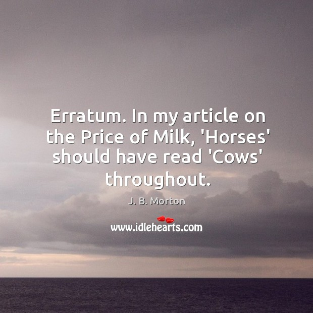 Erratum. In my article on the Price of Milk, 'Horses' should have read 'Cows' throughout. Image