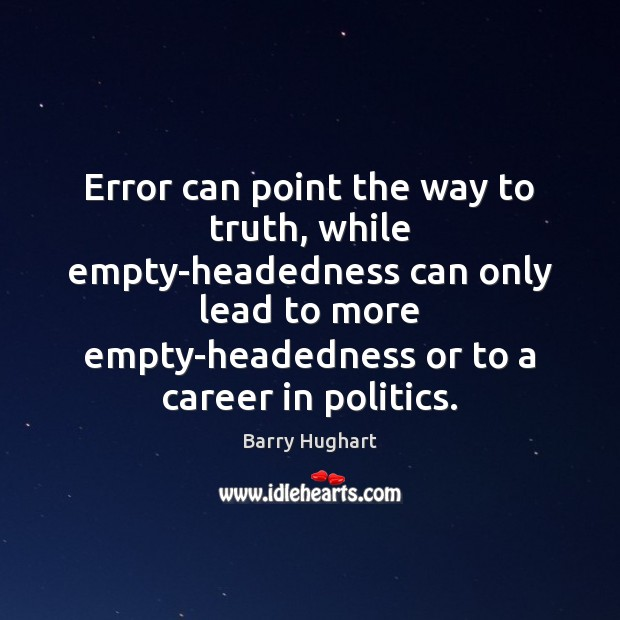 Image, Error can point the way to truth, while empty-headedness can only lead