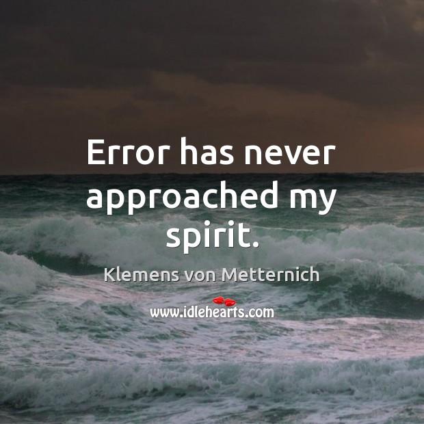 Error has never approached my spirit. Klemens von Metternich Picture Quote