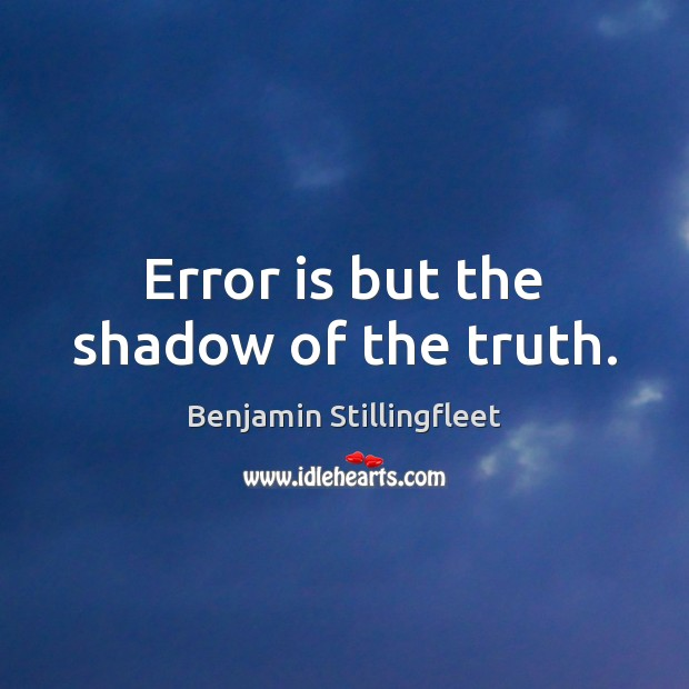 Error is but the shadow of the truth. Image