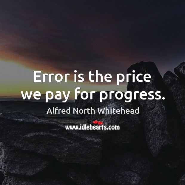 Image, Error is the price we pay for progress.