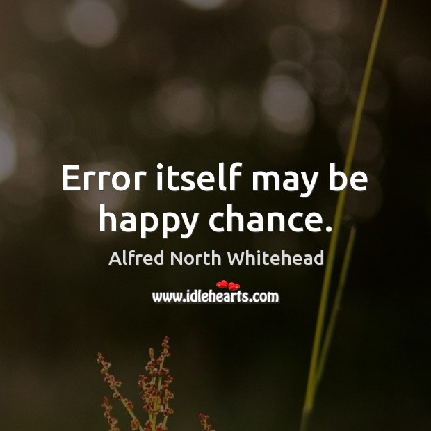 Error itself may be happy chance. Image