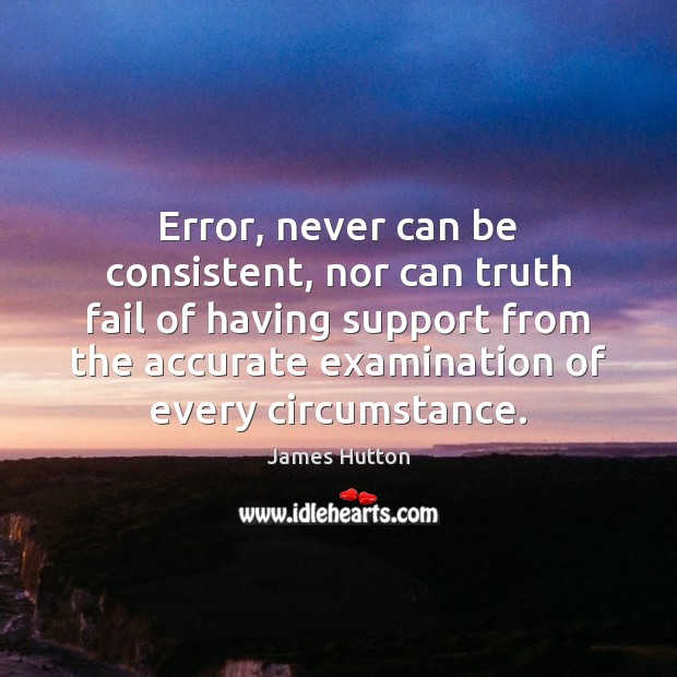 Error, never can be consistent, nor can truth fail of having support James Hutton Picture Quote