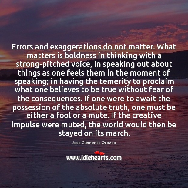 Errors and exaggerations do not matter. What matters is boldness in thinking Image