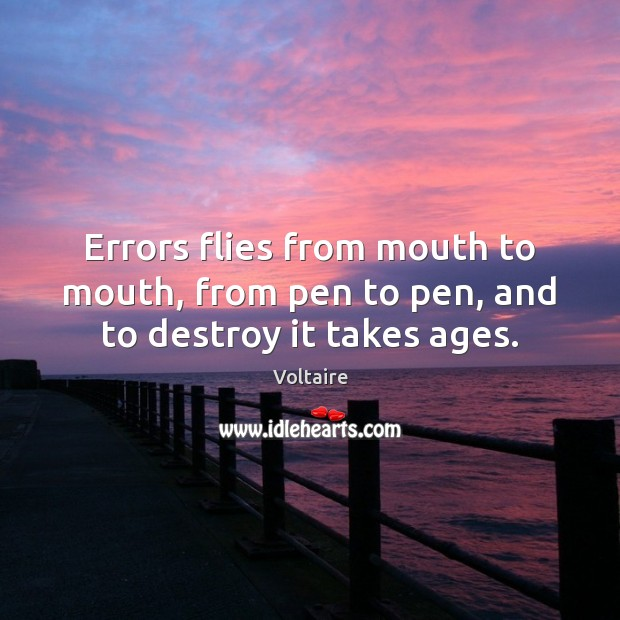 Errors flies from mouth to mouth, from pen to pen, and to destroy it takes ages. Image