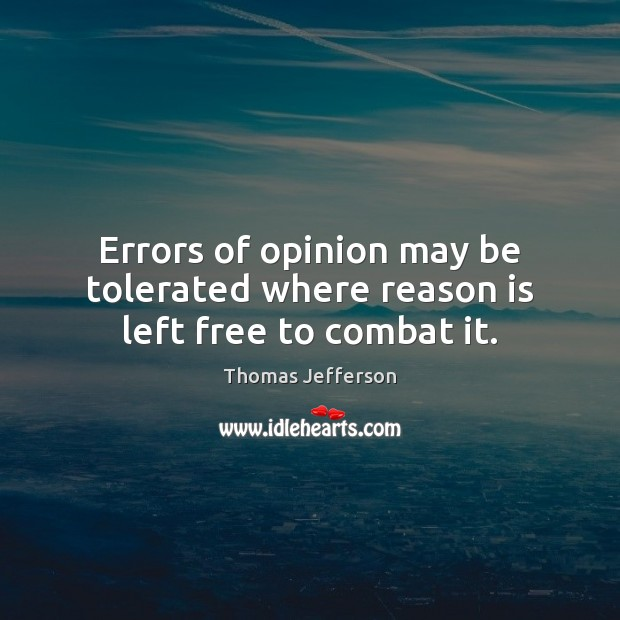 Errors of opinion may be tolerated where reason is left free to combat it. Image
