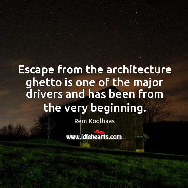 Escape from the architecture ghetto is one of the major drivers and has been from the very beginning. Image