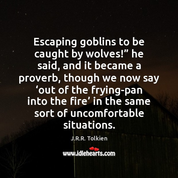 """Escaping goblins to be caught by wolves!"""" he said, and it became Image"""