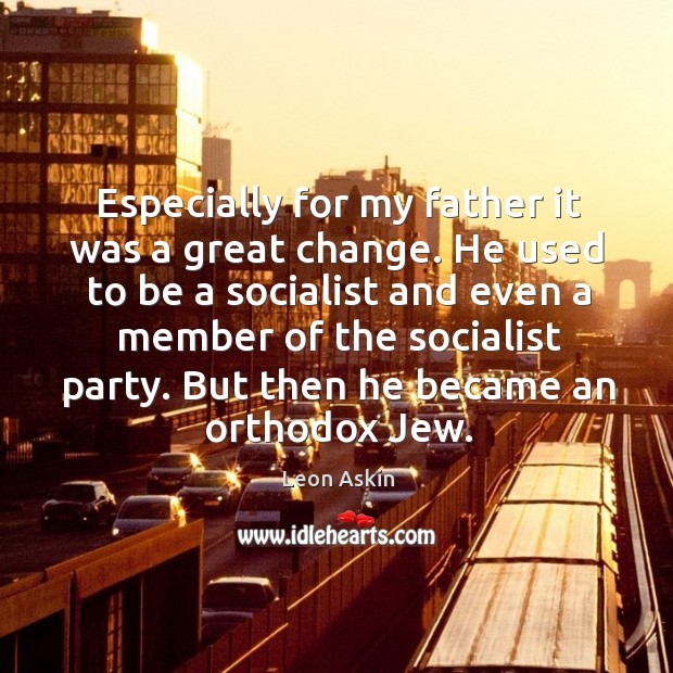 Especially for my father it was a great change. He used to be a socialist and even a Image
